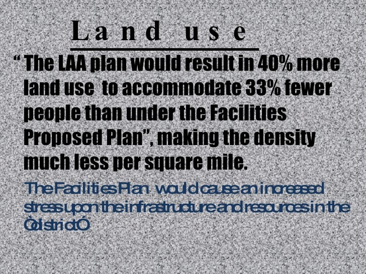 """Land use <ul><li>""""  The LAA plan would result in 40% more land use  to accommodate 33% fewer people than under the Facilit..."""
