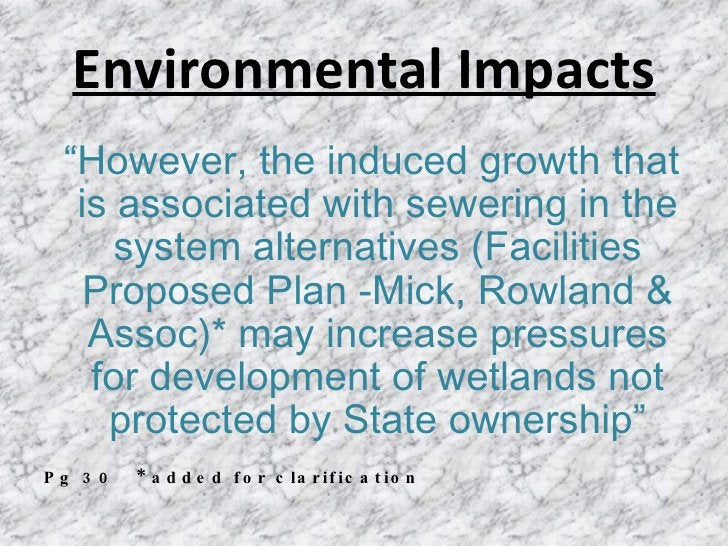 """Environmental Impacts <ul><li>"""" However, the induced growth that is associated with sewering in the system alternatives (F..."""