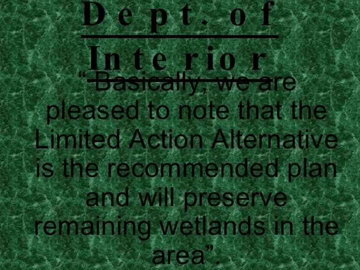 """Dept. of Interior <ul><li>""""  Basically, we are pleased to note that the Limited Action Alternative is the recommended plan..."""