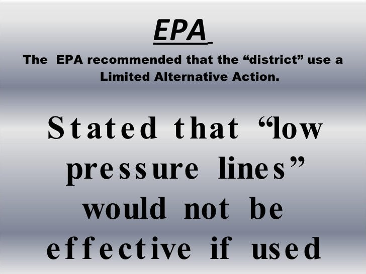 """EPA   <ul><li>The  EPA recommended that the """"district"""" use a Limited Alternative Action. </li></ul>Stated that """"low pressu..."""