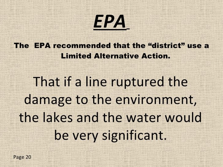 """EPA   <ul><li>The  EPA recommended that the """"district"""" use a Limited Alternative Action. </li></ul>That if a line ruptured..."""