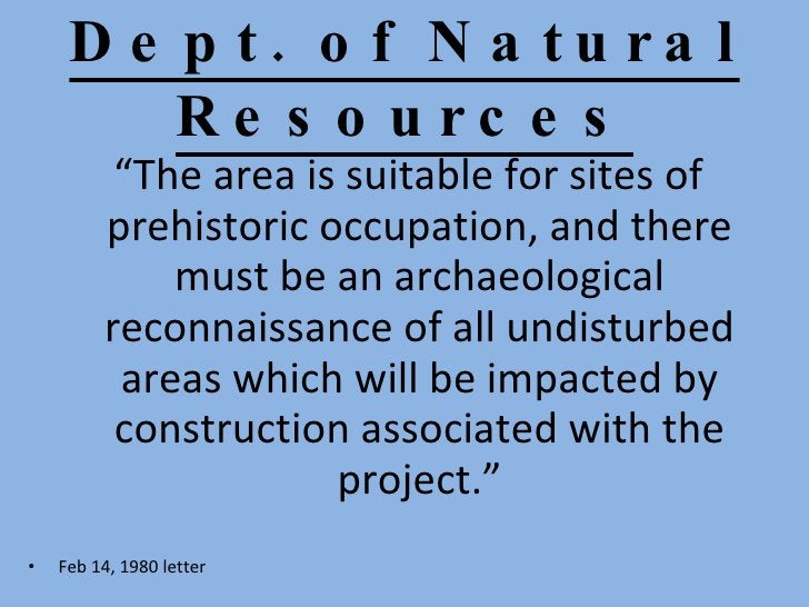 """Dept. of Natural Resources <ul><li>"""" The area is suitable for sites of prehistoric occupation, and there must be an archae..."""