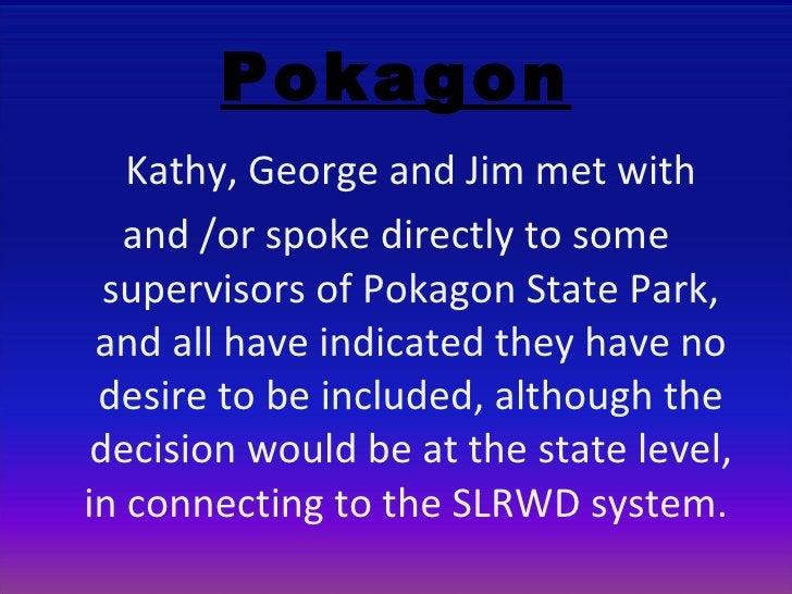 Pokagon <ul><li>Kathy, George and Jim met with  </li></ul><ul><li>and /or spoke directly to some supervisors of Pokagon St...