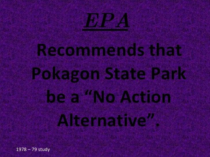"EPA <ul><li>Recommends that Pokagon State Park be a ""No Action Alternative"". </li></ul>1978 – 79 study"