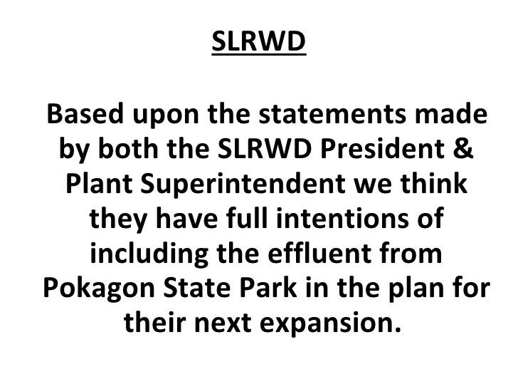 SLRWD <ul><li>Based upon the statements made by both the SLRWD President & Plant Superintendent we think they have full in...
