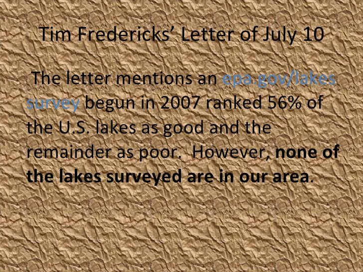 Tim Fredericks' Letter of July 10 <ul><li>The letter mentions an  epa.gov/lakes survey  begun in 2007 ranked 56% of the U....