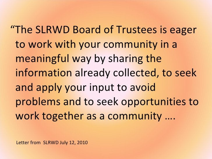 """<ul><li>"""" The SLRWD Board of Trustees is eager to work with your community in a meaningful way by sharing the information ..."""