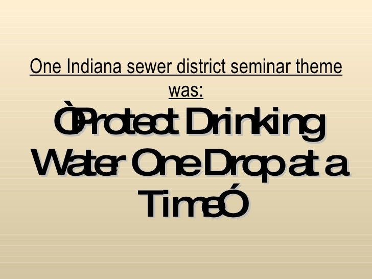 """One Indiana sewer district seminar theme was: """"Protect Drinking Water One Drop at a Time"""""""