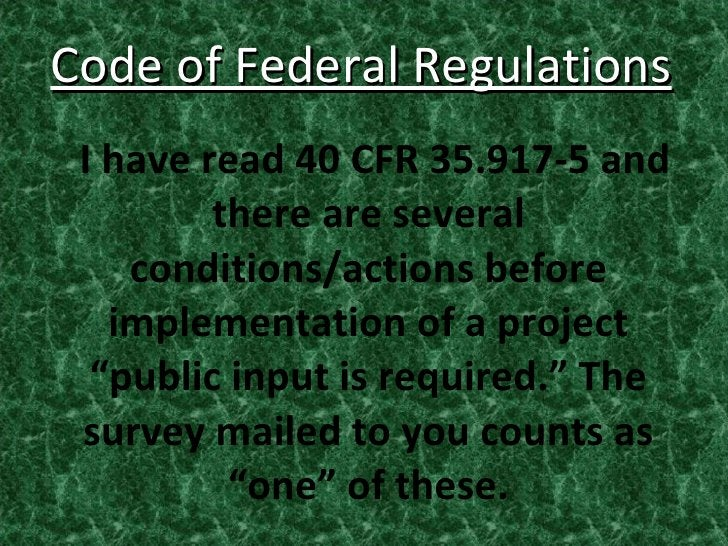 Code of Federal Regulations <ul><li>I have read 40 CFR 35.917-5 and there are several conditions/actions before implementa...