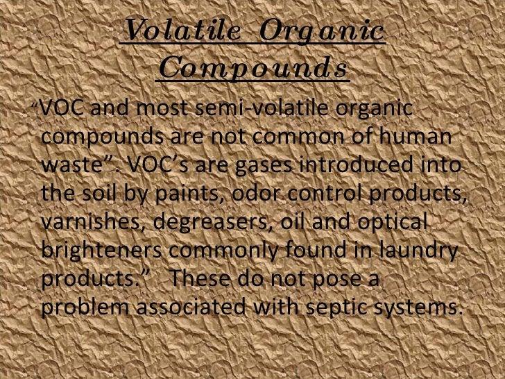 "Volatile Organic Compounds <ul><li>"" VOC and most semi-volatile organic compounds are not common of human waste"". VOC's ar..."