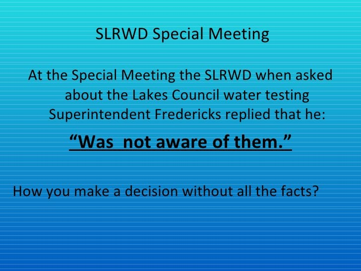 SLRWD Special Meeting <ul><li>At the Special Meeting the SLRWD when asked about the Lakes Council water testing Superinten...