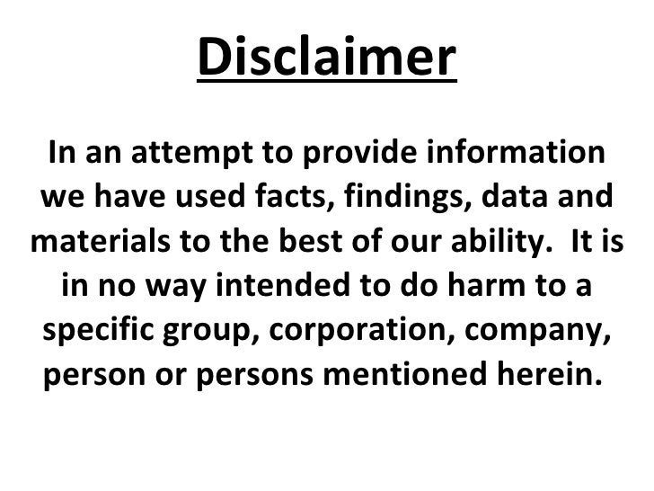 Disclaimer In an attempt to provide information we have used facts, findings, data and materials to the best of our abilit...