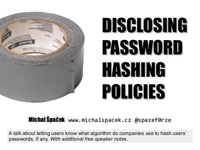 DISCLOSINGDISCLOSING PASSWORDPASSWORD HASHINGHASHING POLICIESPOLICIES Michal ŠpačekMichal Špaček www.michalspacek.czwww.mi...