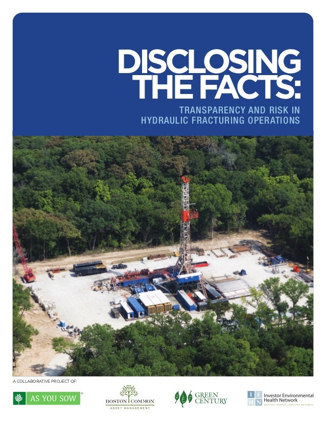 DISCLOSING THE FACTS: TRANSPARENCY AND RISK IN HYDRAULIC FRACTURING OPERATIONS  A COLLABORATIVE PROJECT OF: