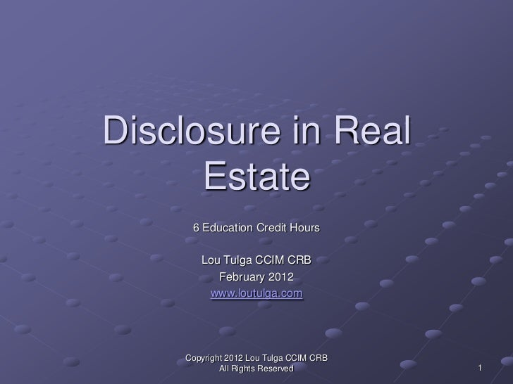 Disclosure in Real      Estate     6 Education Credit Hours       Lou Tulga CCIM CRB          February 2012        www.lou...