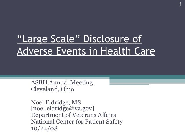 """Large Scale"" Disclosure of Adverse Events in Health Care ASBH Annual Meeting, Cleveland, Ohio Noel Eldridge, MS [noel.eld..."