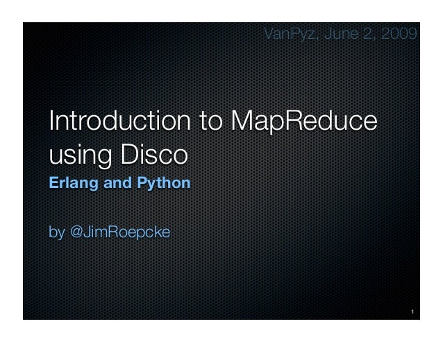 VanPyz, June 2, 2009Introduction to MapReduceusing DiscoErlang and Pythonby @JimRoepcke                                   ...