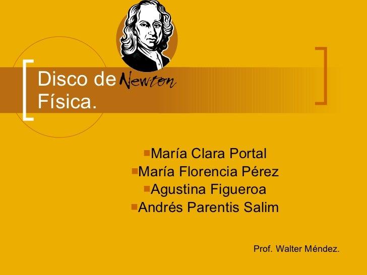 Disco de  Física. <ul><li>María Clara Portal </li></ul><ul><li>María Florencia Pérez </li></ul><ul><li>Agustina Figueroa <...