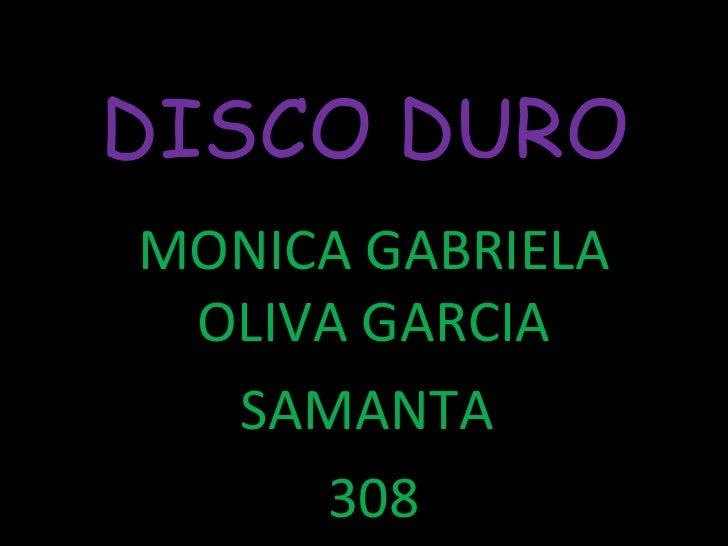 DISCO DURO  MONICA GABRIELA OLIVA GARCIA SAMANTA  308 INFORMATICA