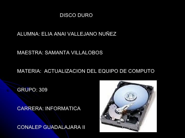 DISCO DURO ALUMNA: ELIA ANAI VALLEJANO NUÑEZ MAESTRA: SAMANTA VILLALOBOS MATERIA:  ACTUALIZACION DEL EQUIPO DE COMPUTO GRU...