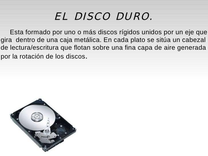 Esta formado por uno o más discos rígidos unidos por un eje que gira  dentro de una caja metálica. En cada plato se sitúa ...