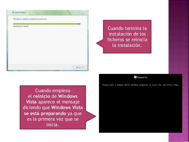 Vuelve a salir la pantalla de Instalando Windows Ya se ha instalado Windows Vista, y lo primero que precisa es que creemos...