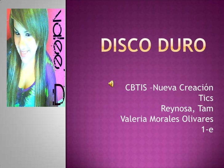 Disco Duro<br />CBTIS –Nueva CreaciónTicsReynosa, TamValeria Morales Olivares1-e<br />