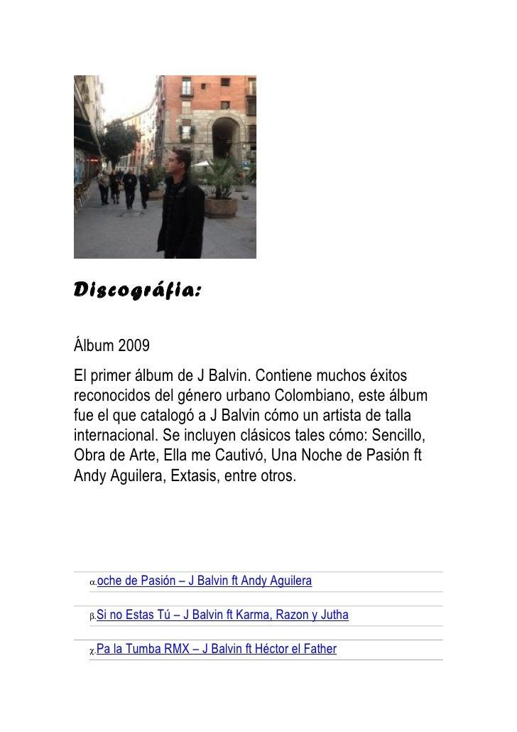 Discográfia:Álbum 2009El primer álbum de J Balvin. Contiene muchos éxitosreconocidos del género urbano Colombiano, este ál...