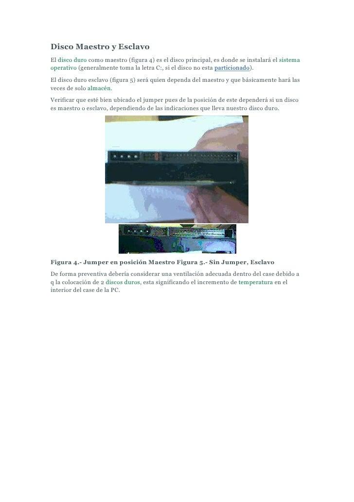Disco Maestro y Esclavo<br />El disco duro como maestro (figura 4) es el disco principal, es donde se instalará el sistema...