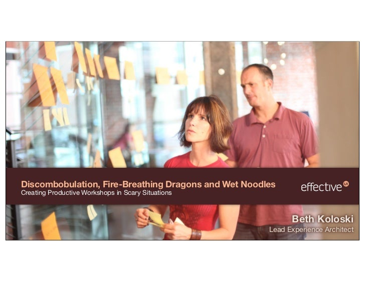 Discombobulation, Fire-Breathing Dragons and Wet NoodlesCreating Productive Workshops in Scary Situations                 ...