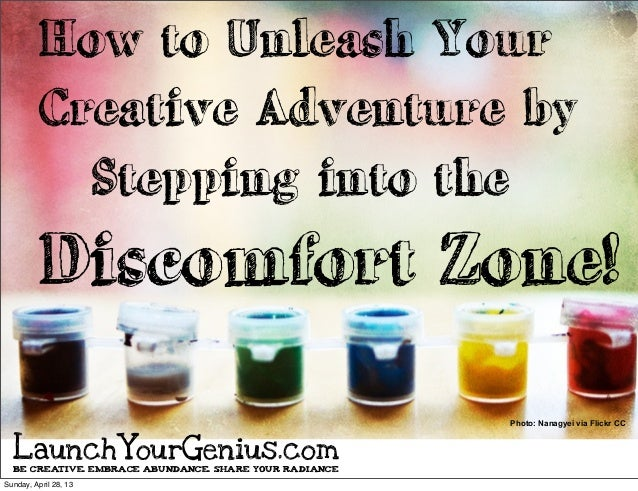 How to Unleash YourCreative Adventure byStepping into theDiscomfort Zone!Photo: Nanagyei via Flickr CCBE CREATIVE. EMBRACE...