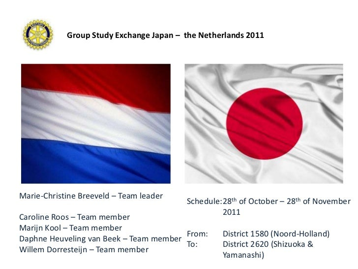 Group Study Exchange Japan – the Netherlands 2011Marie-Christine Breeveld – Team leader                                   ...