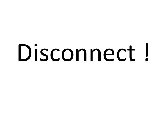Disconnect !