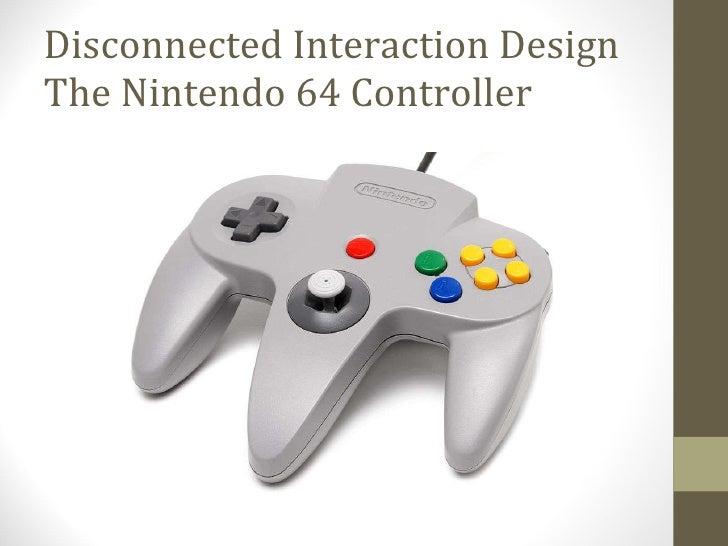Disconnected Interaction Design The Nintendo 64 Controller