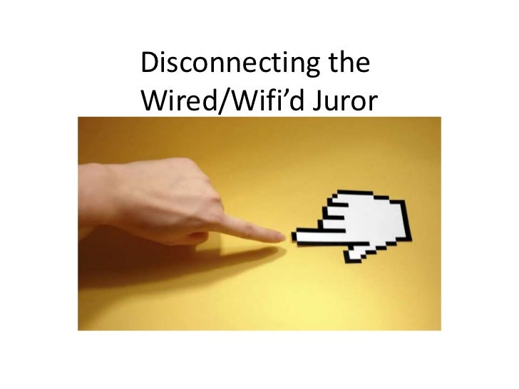 Disconnecting theWired/Wifi'd Juror