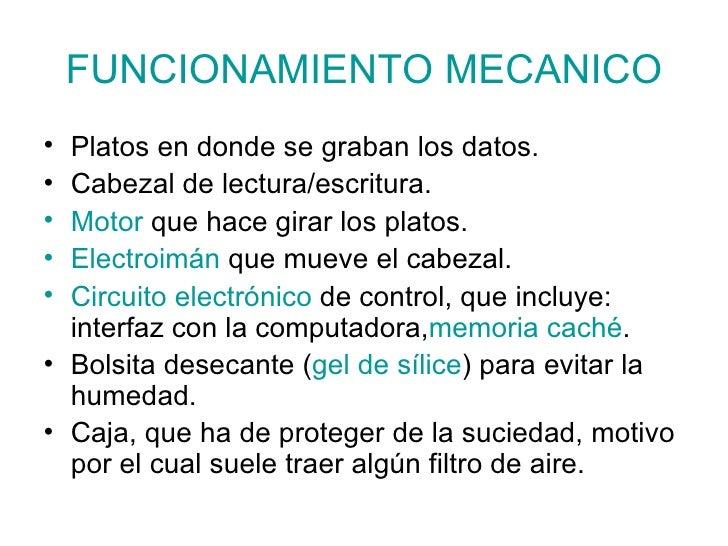 FUNCIONAMIENTO MECANICO <ul><li>Platos en donde se graban los datos. </li></ul><ul><li>Cabezal de lectura/escritura. </li>...