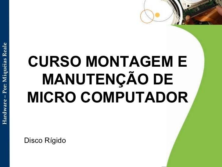 CURSO MONTAGEM E MANUTENÇÃO DE MICRO COMPUTADOR Disco Rígido