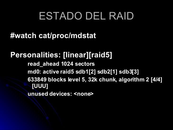 ESTADO DEL RAID <ul><li>#watch cat/proc/mdstat  </li></ul><ul><li>Personalities: [linear][raid5] </li></ul><ul><ul><ul><li...