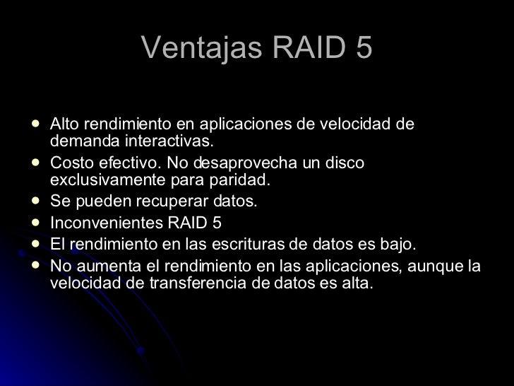 Ventajas RAID 5 <ul><li>Alto rendimiento en aplicaciones de velocidad de demanda interactivas. </li></ul><ul><li>Costo efe...