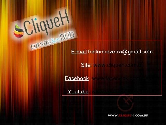 E-mail:heltonbezerra@gmail.com     Site: www.cliqueh.com.brFacebook: www.facebook.com/cliqueh Youtube: www.youtube.com/cli...