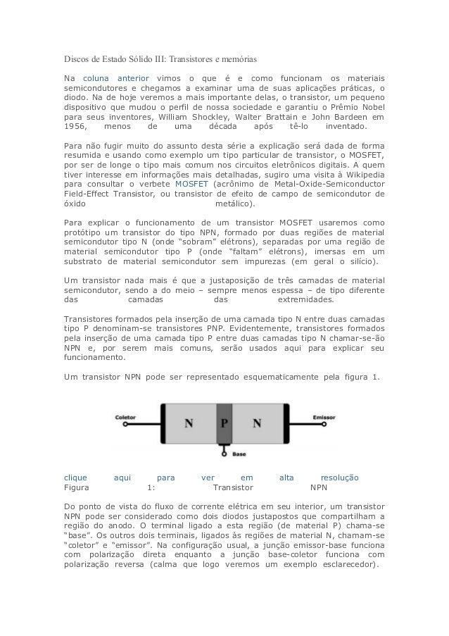Discos de Estado Sólido III: Transistores e memórias Na coluna anterior vimos o que é e como funcionam os materiais semico...