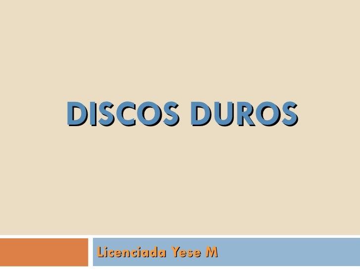 DISCOS DUROS Licenciada Yese M