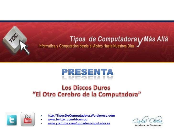 """Presenta<br />Los Discos Duros<br /> """"El Otro Cerebro de la Computadora""""<br /><ul><li>http://TiposDeComputadora.Wordpress.com"""