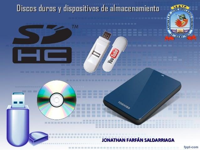 Discos duros y dispositivos de almacenamientoDiscos duros y dispositivos de almacenamiento JONATHAN FARFÁN SALDARRIAGAJONA...
