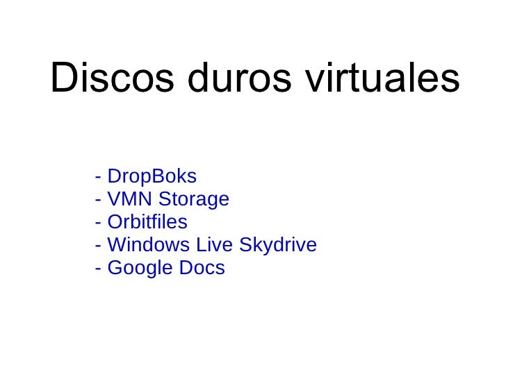Discos duros virtuales - DropBoks - VMN Storage - Orbitfiles - Windows Live Skydrive - Google Docs