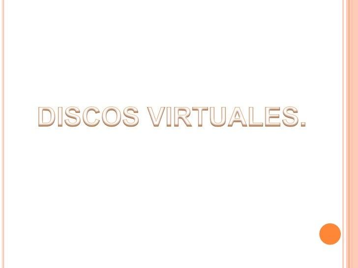 DISCOS VIRTUALES.<br />