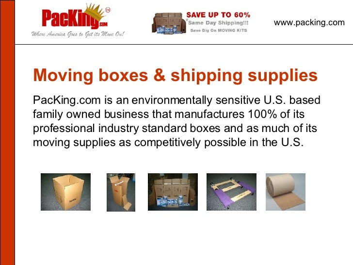 www.packing.com Moving boxes & shipping supplies PacKing.com is an environmentally sensitiveU.S. based family owned busin...