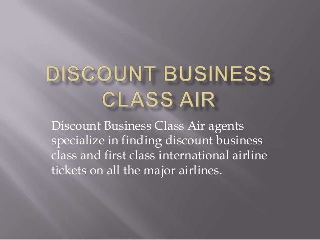 Discount Business Class Air agents specialize in finding discount business class and first class international airline tic...