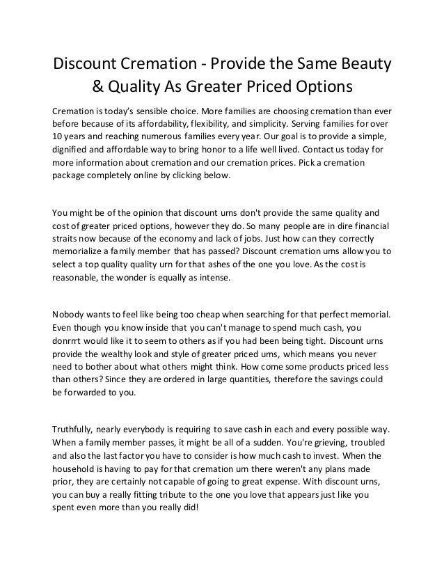 Discount Cremation - Provide the Same Beauty & Quality As Greater Priced Options Cremation is today's sensible choice. Mor...