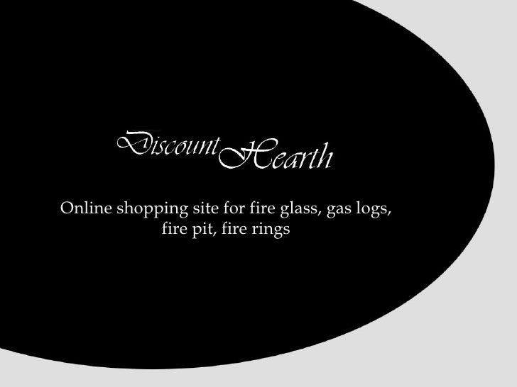 Online shopping site for fire glass, gas logs, fire pit, fire rings